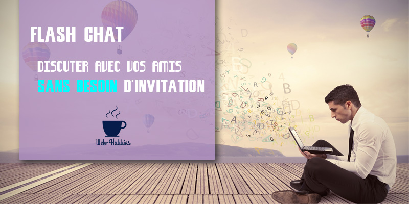 FLASH CHAT : DISCUTER AVEC AMIS SANS INVITATIONS
