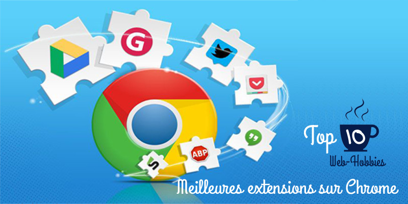 Le Top 10 extensions sur Chrome - meilleurs extensions 2015