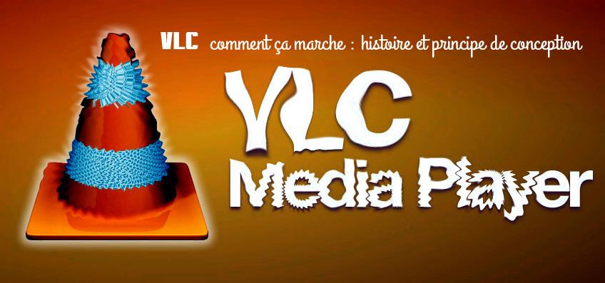 VLC comment ça marche : histoire et principe de conception