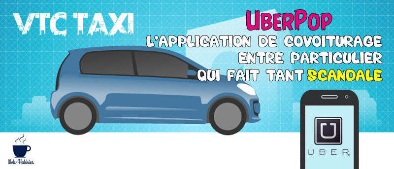 VTC taxi : UberPop, l'application de covoiturage entre particulier qui fait tant scandale
